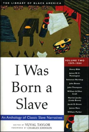 I Was Born a Slave: An Anthology of Classic Slave Narratives, 1849-1866, Vol. 2 book written by Yuval Taylor