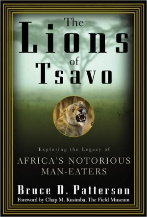 The Lions of Tsavo: Exploring the Legacy of Africa's Notorious Man-Eaters book written by Bruce Patterson