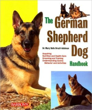 The German Shepherd Dog Handbook book written by Dr. Mary Belle Brazil-Adelman