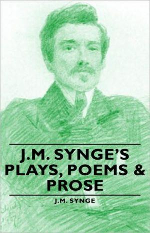 J.M. Synge's Plays, Poems & Prose book written by J.M. Synge