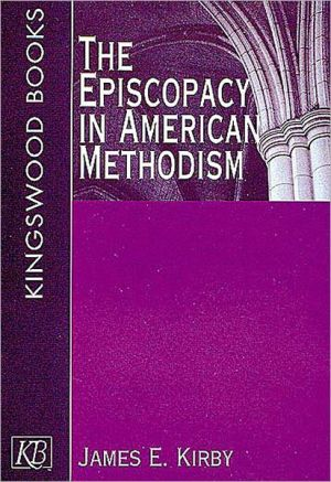 The Episcopacy In American Methodism book written by James E. Kirby