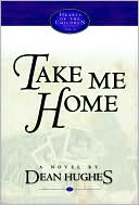 Take Me Home (Hearts of the Children Series, Vol. 4) book written by Dean Hughes