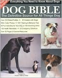 The Original Dog Bible: The Definitive New Source to All Things Dog book written by Kristin Mehus-Roe
