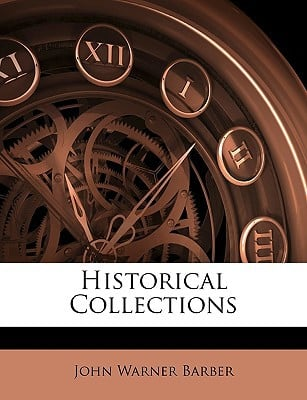 Historical Collections book written by Barber, John Warner
