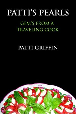 Patti's Pearls: Gem's from a Traveling Cook book written by Patti Griffin