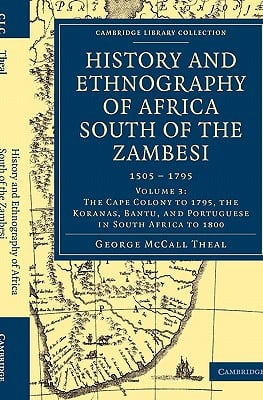 History and Ethnography of Africa South of the Zambesi, from the Settlement of the Portuguese at Sofala in September 1505 to the Conquest of the Cape book written by Theal, George McCall