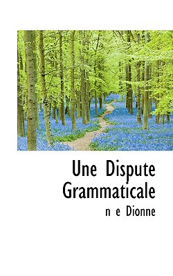 Une Dispute Grammaticale book written by Dionne, N. E.