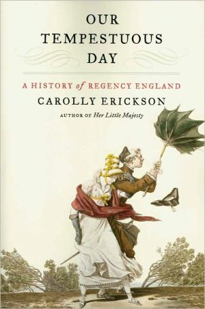 Our Tempestuous Day: A History of Regency England book written by Carolly Erickson