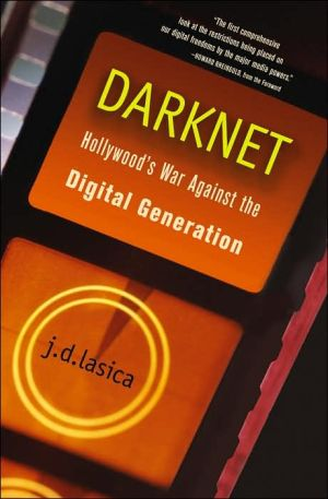 Darknet: Hollywood's War Against the Digital Generation book written by J. D. Lasica