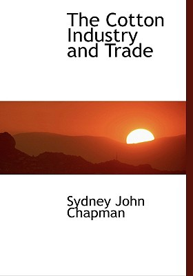 The Cotton Industry and Trade book written by Chapman, Sydney John