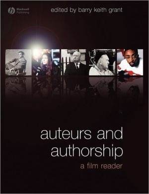 Auteurs and Authorship: A Film Reader book written by Barry Keith Grant
