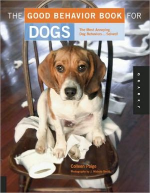 The Good Behavior Book for Dogs: The Most Annoying Dog Behaviors... Solved! book written by Colleen Paige
