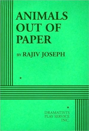 Animals Out of Paper book written by Rajiv Joseph