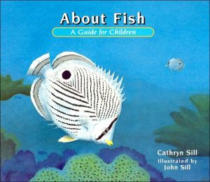 About Fish: A Guide for Children book written by Cathryn Sill