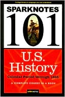 U.S. History: Colonial Period through 1865 (SparkNotes 101) book written by SparkNotes Editors