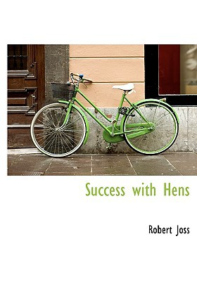 Success with Hens book written by Joss, Robert