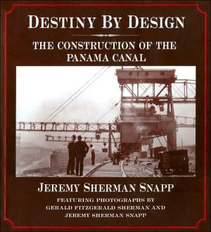 Destiny by Design: The Construction of the Panama Canal book written by Jeremy Sherman Snapp