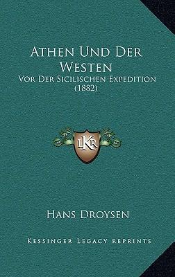 Athen Und Der Westen: VOR Der Sicilischen Expedition (1882) book written by Droysen, Hans