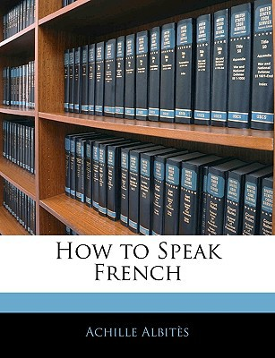 How to Speak French book written by Albits, Achille
