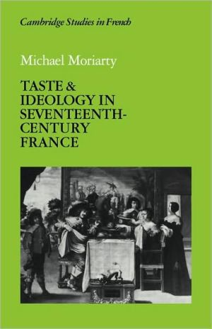 Taste and Ideology in Seventeenth-Century France book written by Michael Moriarty