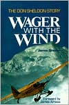 Wager with the Wind: The Don Sheldon Story book written by James Greiner