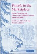 Pamela in the Marketplace: Literary Controversy and Print Culture in Eighteenth-Century Britain and Ireland book written by Thomas Keymer
