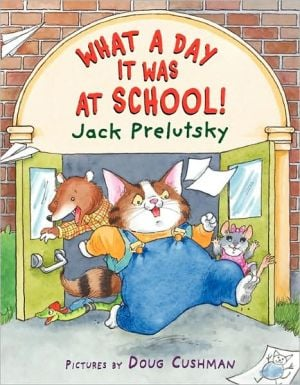 What a Day It Was at School! written by Jack Prelutsky