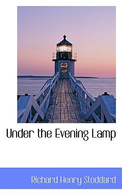 Under the Evening Lamp book written by Stoddard, Richard Henry