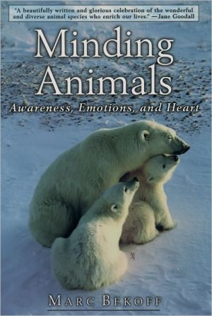 Minding Animals: Awareness, Emotions, and Heart book written by Marc Bekoff