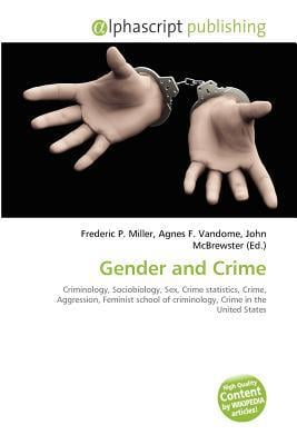 Gender and Crime written by Miller, Frederic P. , Vandome, Agnes F. , McBrewster, John