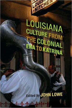 Louisiana Culture from the Colonial ERA to Katrina written by John Lowe