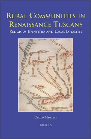 Rural Communities in Renaissance Tuscany: Religious Identities and Local Loyalties book written by Cecilia Hewlett