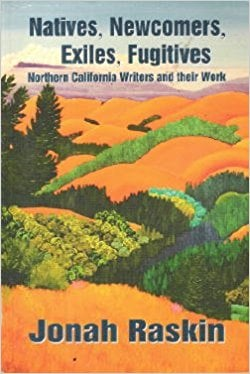 Natives, Newcomers, Exiles, Fugitives: Northern California Writers and Their Work book written by Jonah Raskin