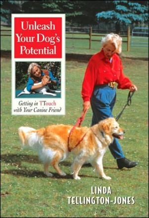 Unleash Your Dog's Potential: Getting in Touch with Your Canine Friend written by Linda Tellington-Jones