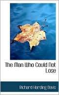 The Man Who Could Not Lose book written by Richard Harding Davis