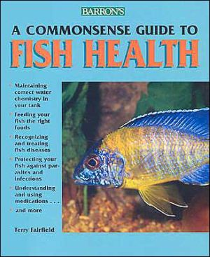 A Common Sense Guide to Fish Health book written by Terry Fairfield