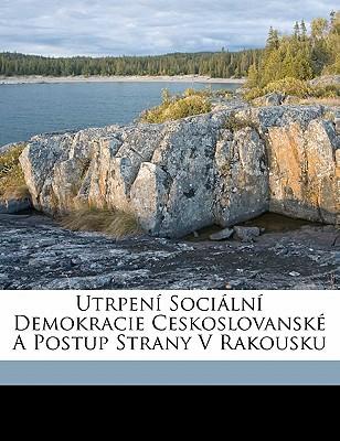Utrpeni Socialni Demokracie Ceskoslovanske a Postup Strany V Rakousku book written by JOSEF, STEINER , Josef, Steiner