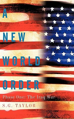 A New World Order: Phase One: The Iraq War written by Taylor, S. G.