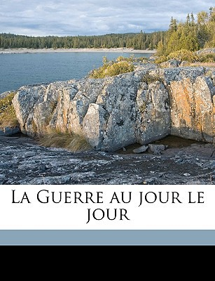 La Guerre Au Jour Le Jour book written by Rousset, Lonce