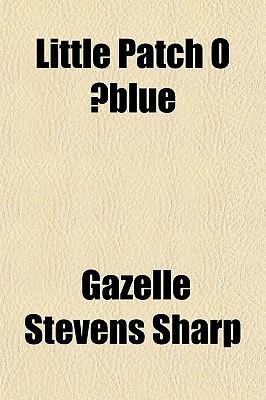 Little Patch O Blue book written by Sharp, Gazelle Stevens