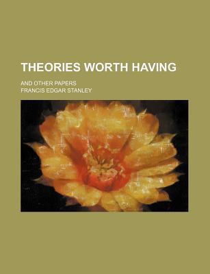 Theories Worth Having book written by Stanley, Francis Edgar
