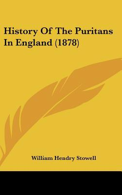 History Of The Puritans In England (1878) written by William Hendry Stowell