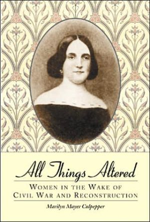 All Things Altered: Women in the Wake of Civil War and Reconstruction book written by Marilyn Mayer Culpepper