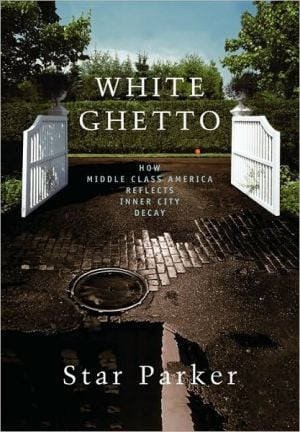 White Ghetto: How Middle Class America Reflects Inner City Decay book written by Star Parker