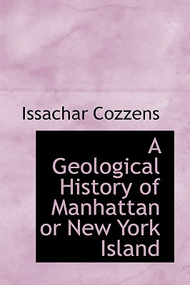 A Geological History of Manhattan or New York Island written by Issachar Cozzens