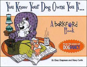 You Know Your Dog Owns You If... book written by Chaz Chapman