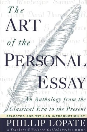 The Art of the Personal Essay: An Anthology From the Classical Era to the Present book written by Phillip Lopate