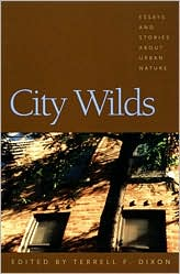 City Wilds: Essays and Stories about Urban Nature book written by Terrell F. Dixon