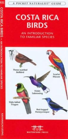 Costa Rica Birds: An Introduction to Familiar Species book written by James Kavanagh