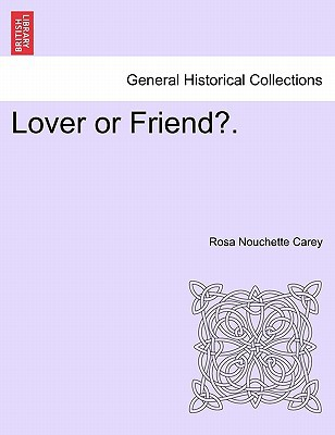 Lover or Friend?. book written by Rosa Nouchette Carey , Carey, Rosa Nouchette
